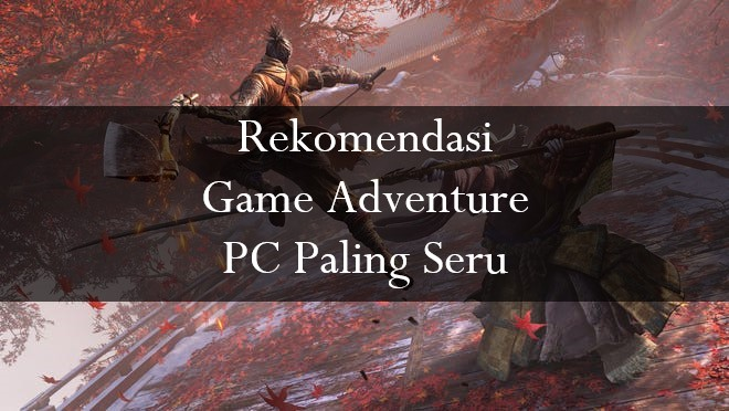 Rekomendasi Game Adventure PC Paling Seru